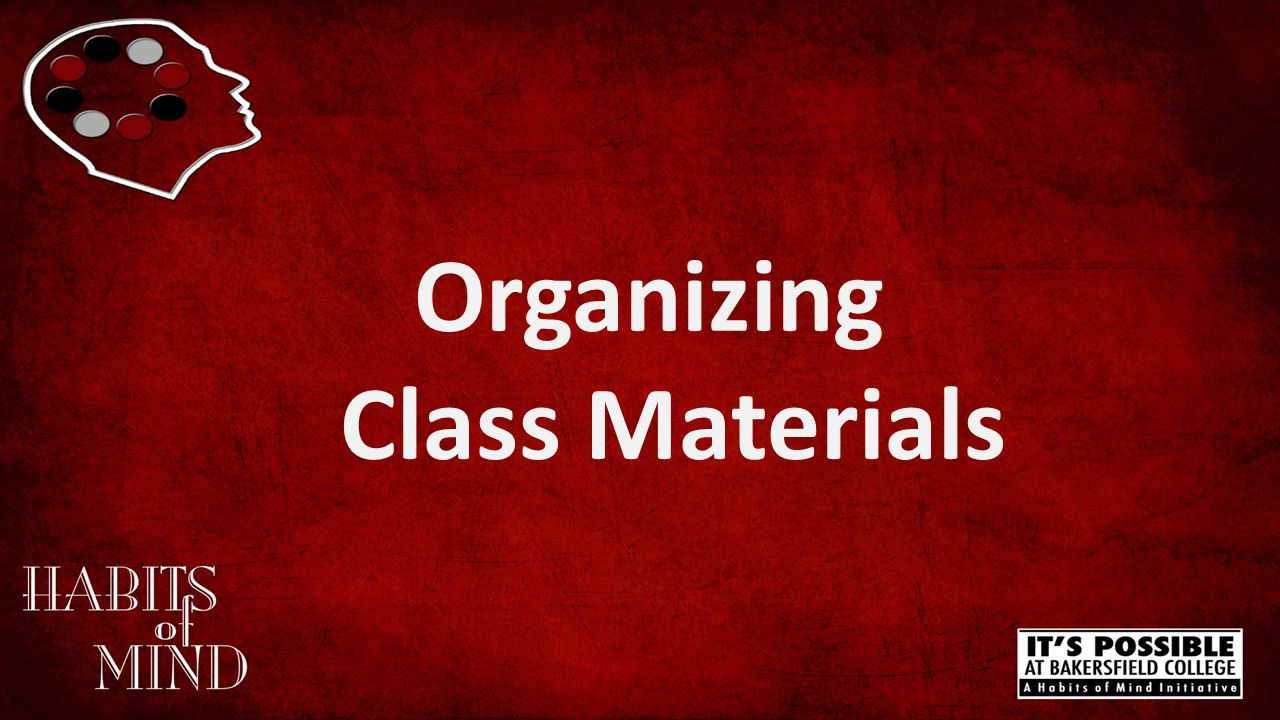 Organizing Class Materials What are the benefits of keeping your class materials organized.