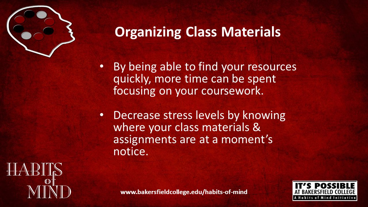 Organizing Class Materials By being able to find your resources quickly, more time can be spent focusing on your coursework.