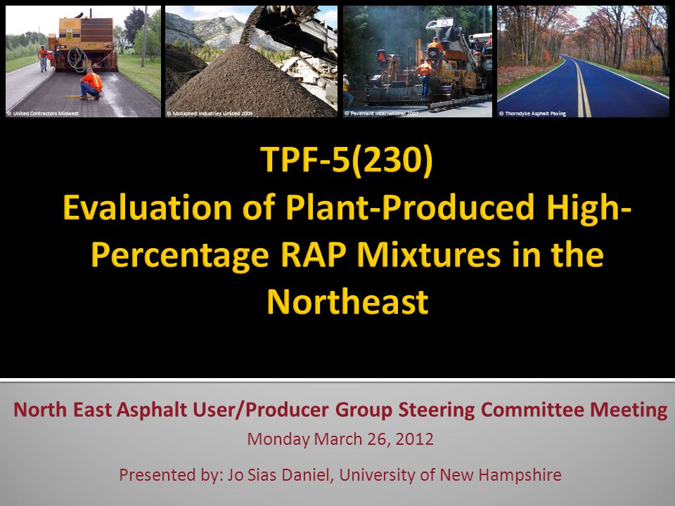  NH 12.5 mm mixtures  PG 52-28 with 0, 15, 25% RAP  PG 52-34 with 25, 30, 40% RAP  Field test sections with cores, FHWA Mobile Lab  VA 9.5 mm mixtures  PG 70-22 with 0, 20% RAP  PG 64-22 with 30, 40% RAP  NY 12.5 mm mixture, PG 64-22  0% RAP with silo storage times of 0, 2.5, 5, 7.5 hrs  25% RAP with silo storage times of 0, 2.5, 5, 7.5, 10 hrs 12