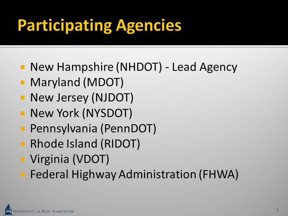  New Hampshire (NHDOT) - Lead Agency  Maryland (MDOT)  New Jersey (NJDOT)  New York (NYSDOT)  Pennsylvania (PennDOT)  Rhode Island (RIDOT)  Virginia (VDOT)  Federal Highway Administration (FHWA) 3
