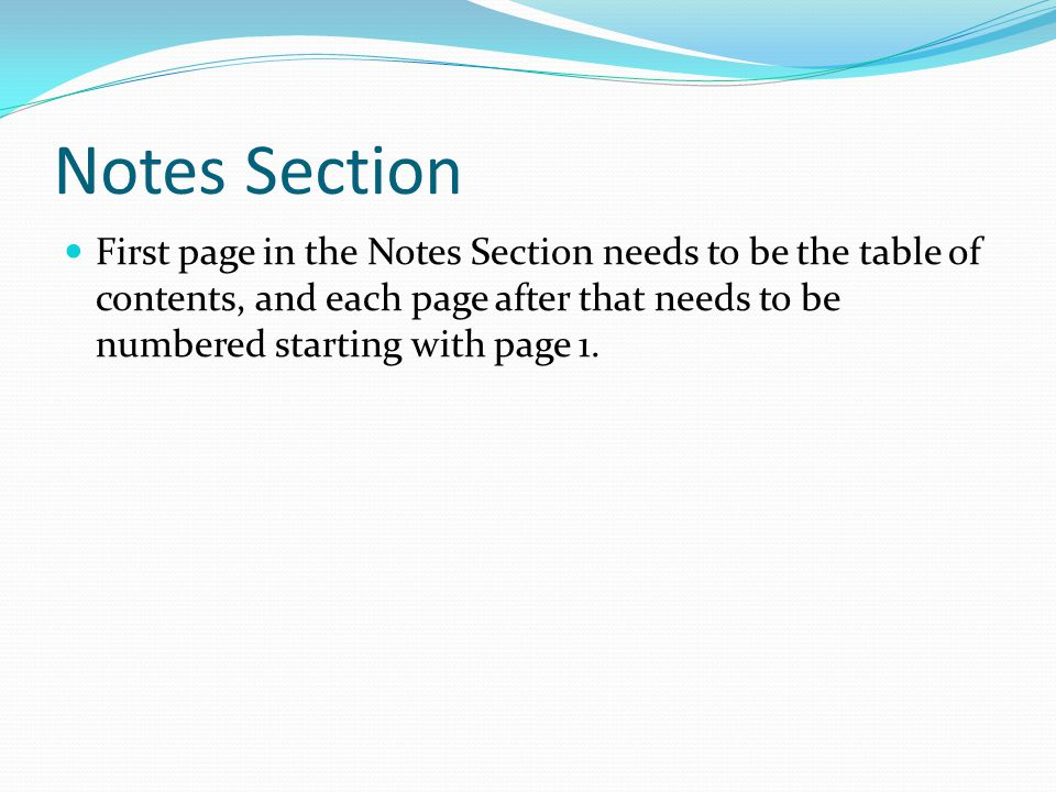 Notes Section First page in the Notes Section needs to be the table of contents, and each page after that needs to be numbered starting with page 1.
