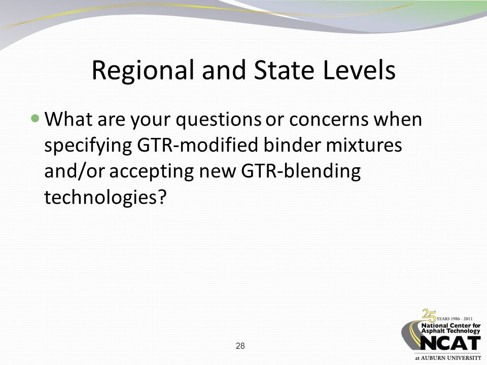 28 Regional and State Levels What are your questions or concerns when specifying GTR-modified binder mixtures and/or accepting new GTR-blending technologies?