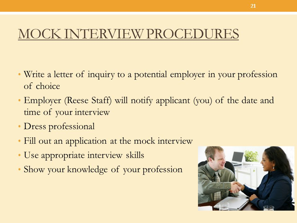 MOCK INTERVIEW PROCEDURES Write a letter of inquiry to a potential employer in your profession of choice Employer (Reese Staff) will notify applicant