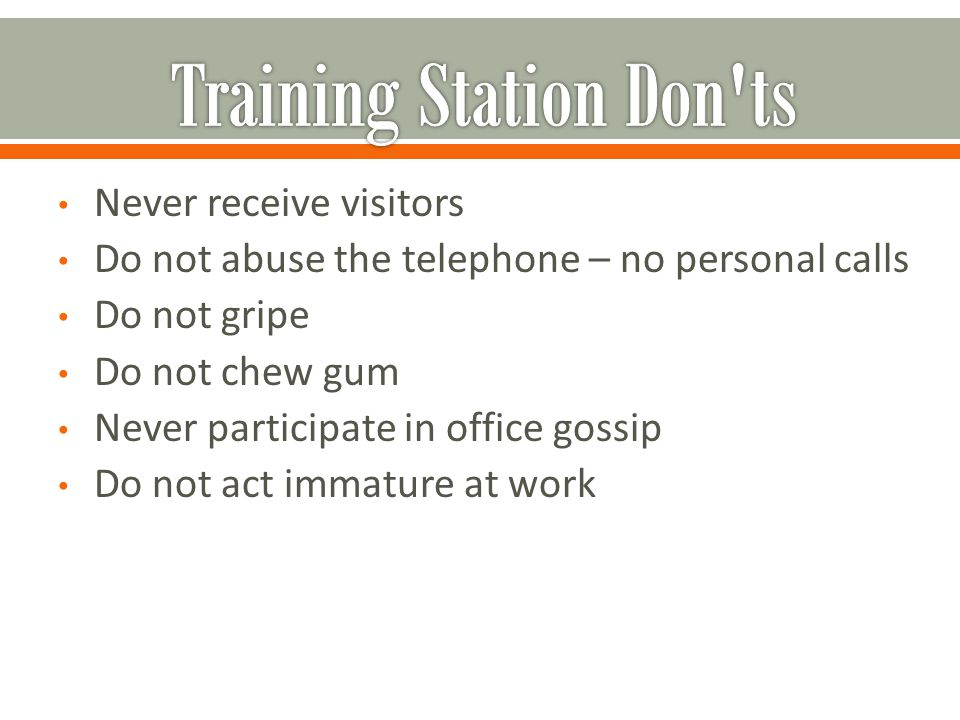 Never receive visitors Do not abuse the telephone – no personal calls Do not gripe Do not chew gum Never participate in office gossip Do not act immat
