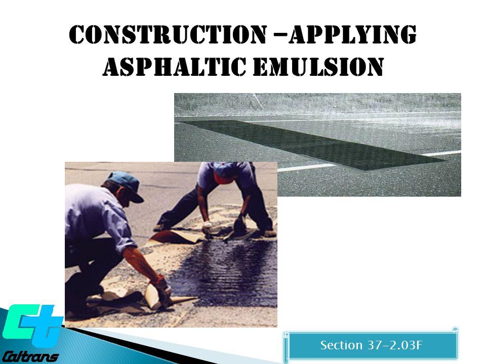 Construction –Applying asphaltic Emulsion Section 37-2.03F