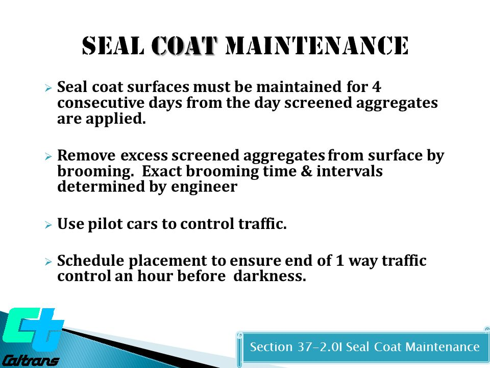  Seal coat surfaces must be maintained for 4 consecutive days from the day screened aggregates are applied.