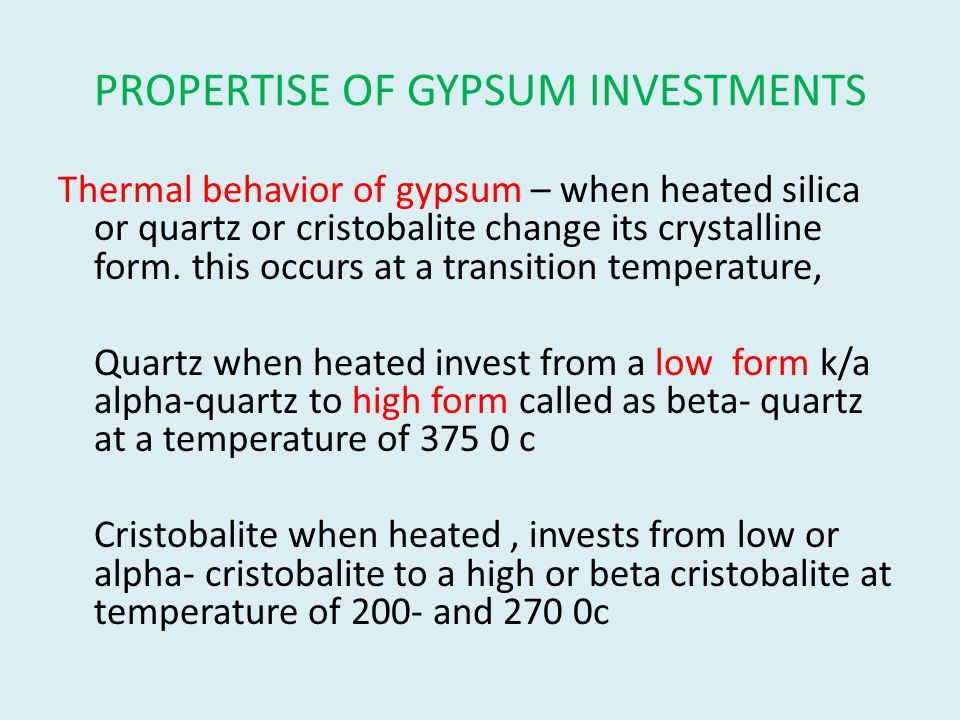PROPERTISE OF GYPSUM INVESTMENTS Thermal behavior of gypsum – when heated silica or quartz or cristobalite change its crystalline form.