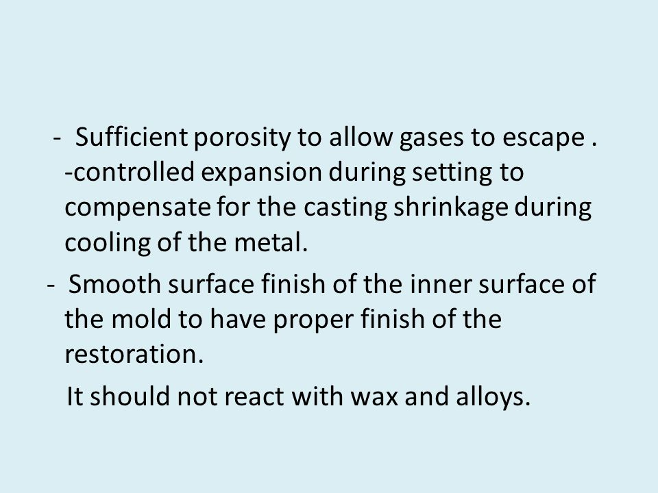 - Sufficient porosity to allow gases to escape.