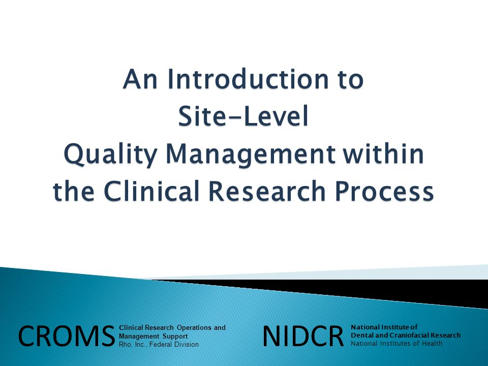 An Introduction to Site-Level Quality Management within the Clinical Research Process CROMS C linical Research Operations and Management Support Rho,