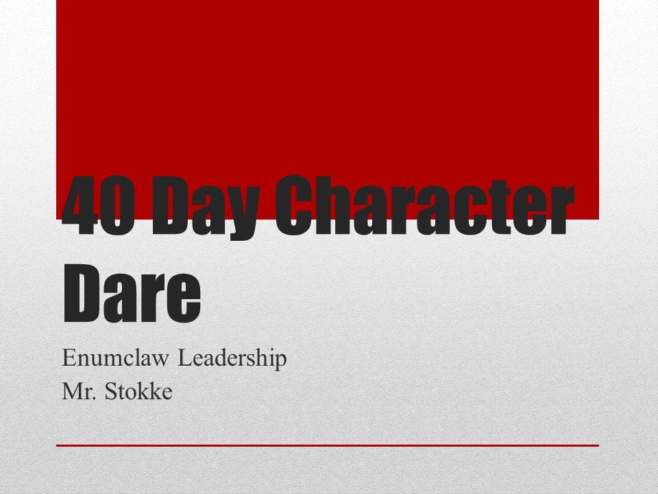 40 Day Character Dare Enumclaw Leadership Mr. Stokke