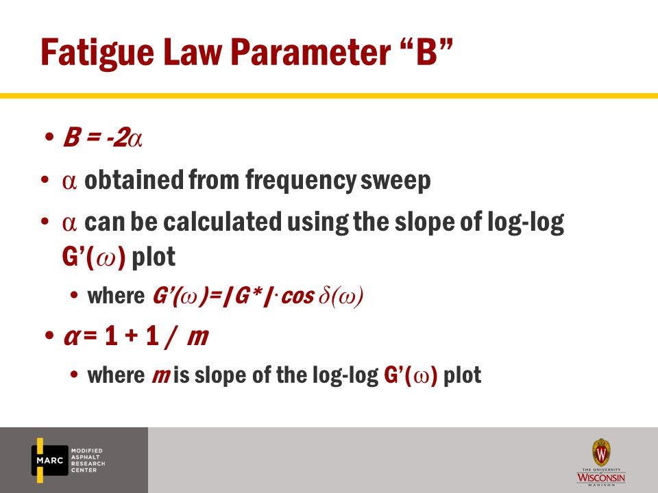 """Fatigue Law Parameter """"B"""" B = -2 α α obtained from frequency sweep α can be calculated using the slope of log-log G'( ω ) plot where G'( ω )=