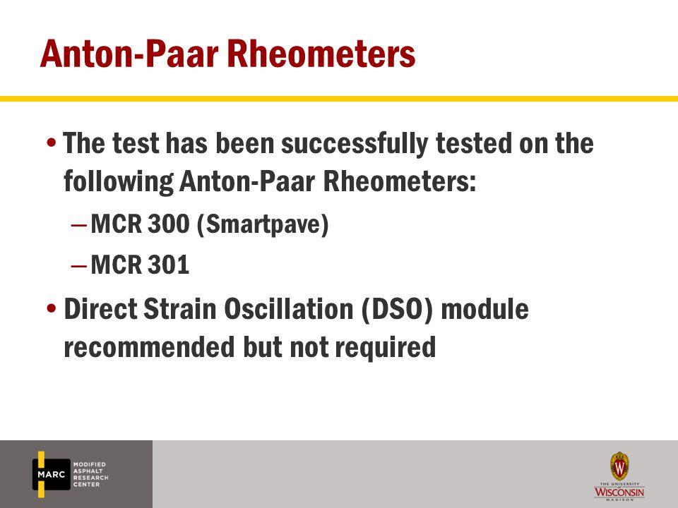 Anton-Paar Rheometers The test has been successfully tested on the following Anton-Paar Rheometers: – MCR 300 (Smartpave) – MCR 301 Direct Strain Osci