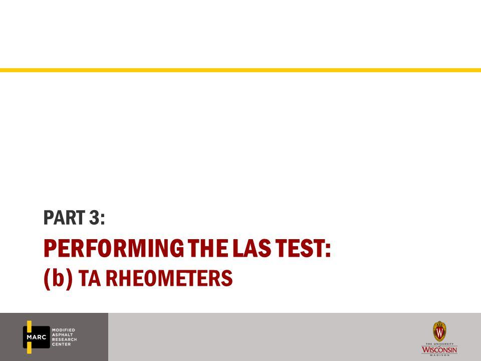 PERFORMING THE LAS TEST: (b) TA RHEOMETERS PART 3: