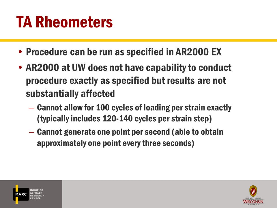TA Rheometers Procedure can be run as specified in AR2000 EX AR2000 at UW does not have capability to conduct procedure exactly as specified but resul