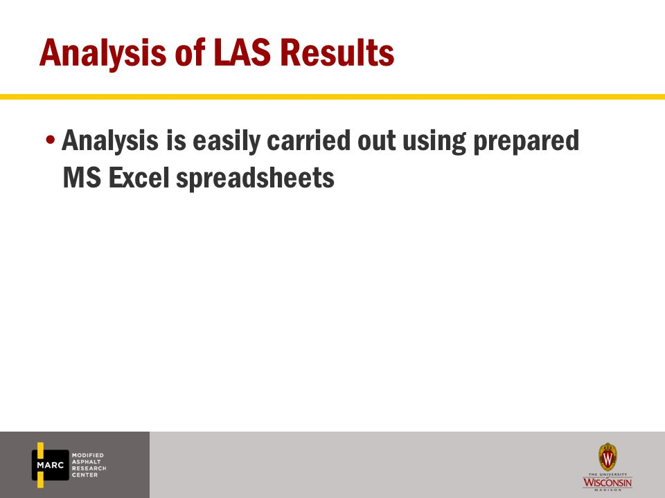 Analysis of LAS Results Analysis is easily carried out using prepared MS Excel spreadsheets