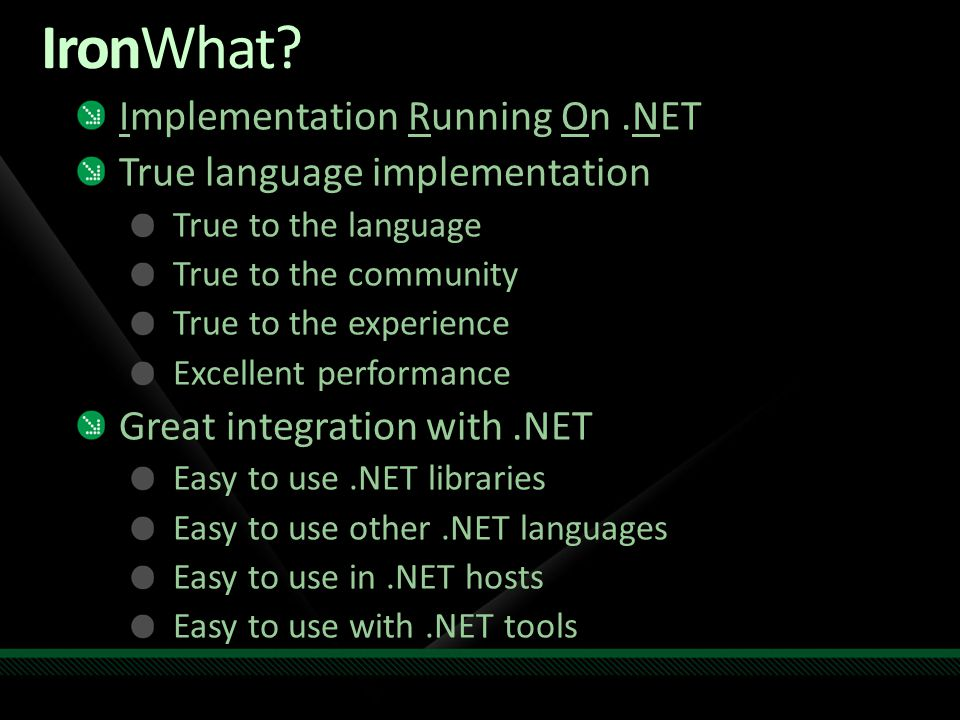 Implementation Running On.NET True language implementation True to the language True to the community True to the experience Excellent performance Gre