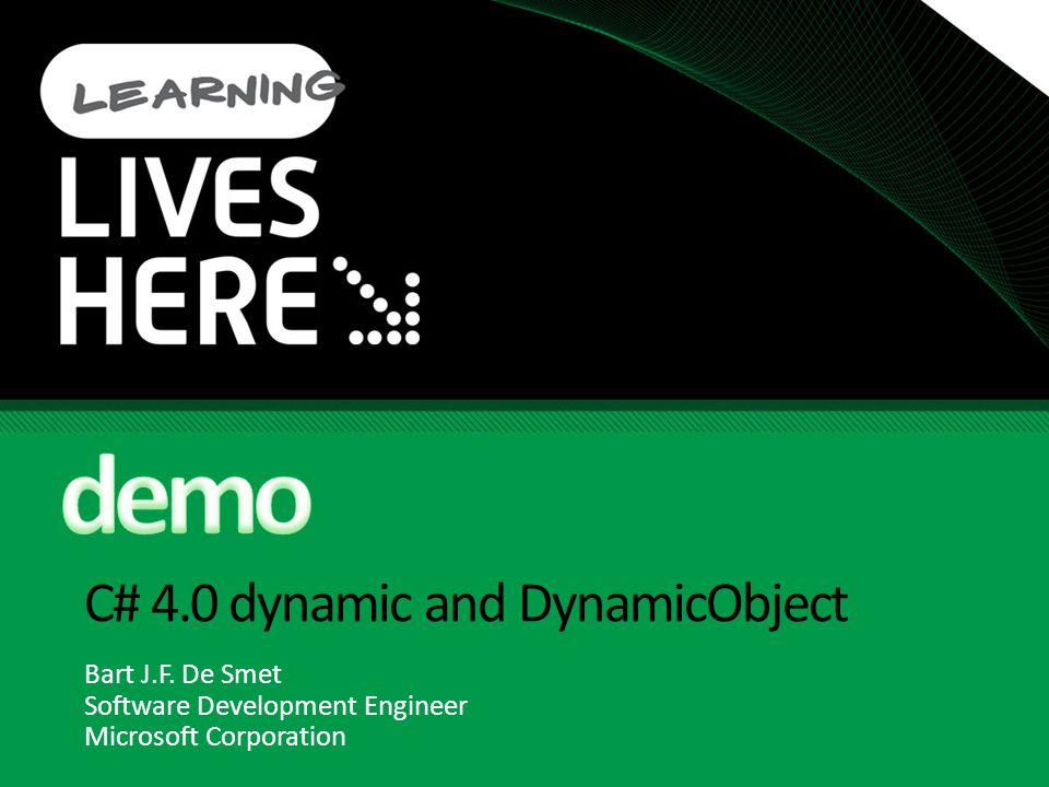 C# 4.0 dynamic and DynamicObject Bart J.F. De Smet Software Development Engineer Microsoft Corporation