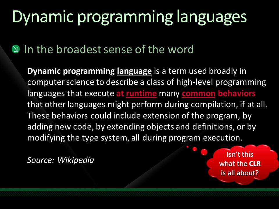 Dynamic programming languages In the broadest sense of the word Dynamic programming language is a term used broadly in computer science to describe a