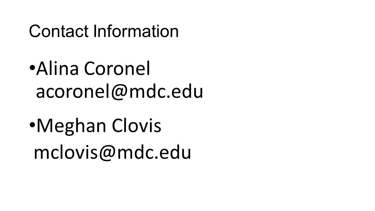 Contact Information Alina Coronel acoronel@mdc.edu Meghan Clovis mclovis@mdc.edu