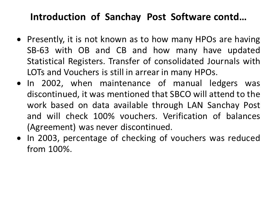 Introduction of Sanchay Post Software contd…  Presently, it is not known as to how many HPOs are having SB-63 with OB and CB and how many have updated Statistical Registers.