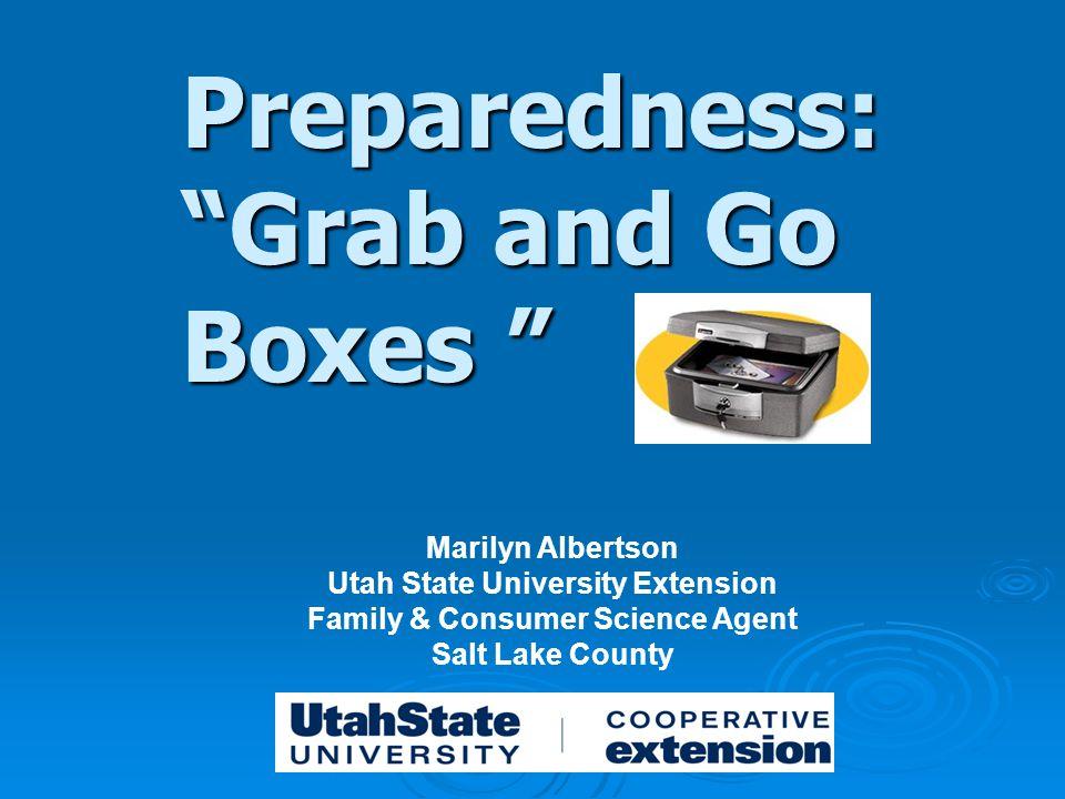Preparedness: Grab and Go Boxes Marilyn Albertson Utah State University Extension Family & Consumer Science Agent Salt Lake County