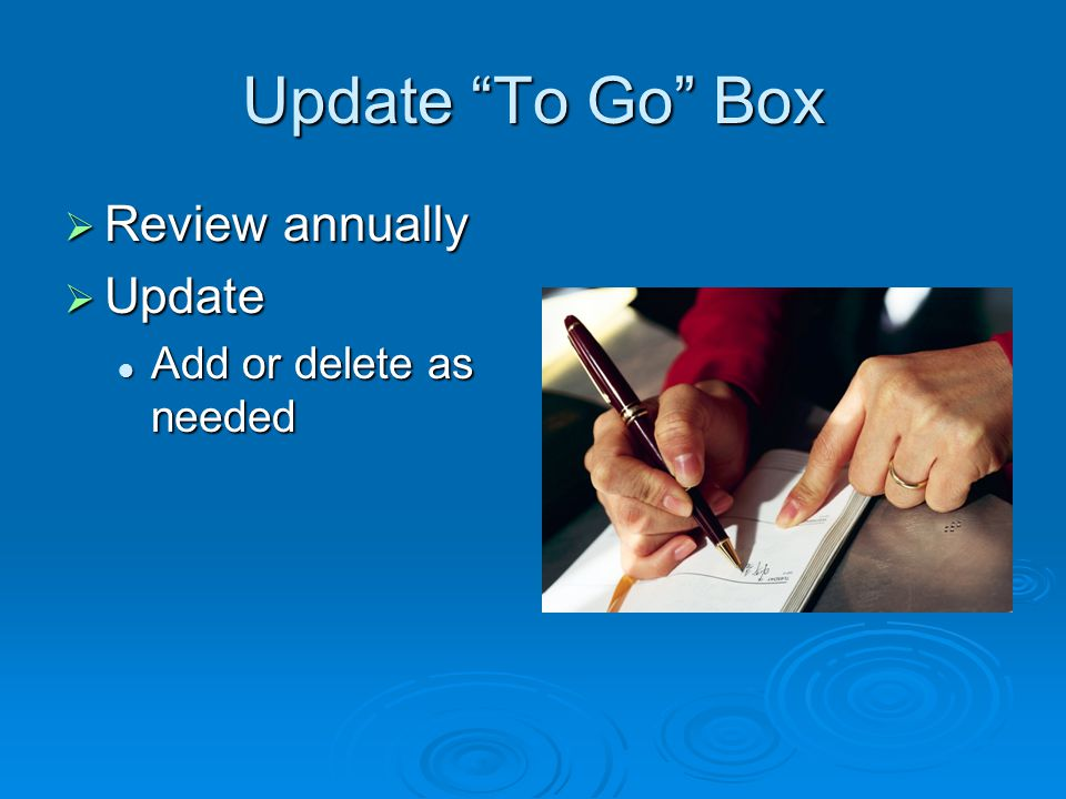 Update To Go Box  Review annually  Update Add or delete as needed Add or delete as needed