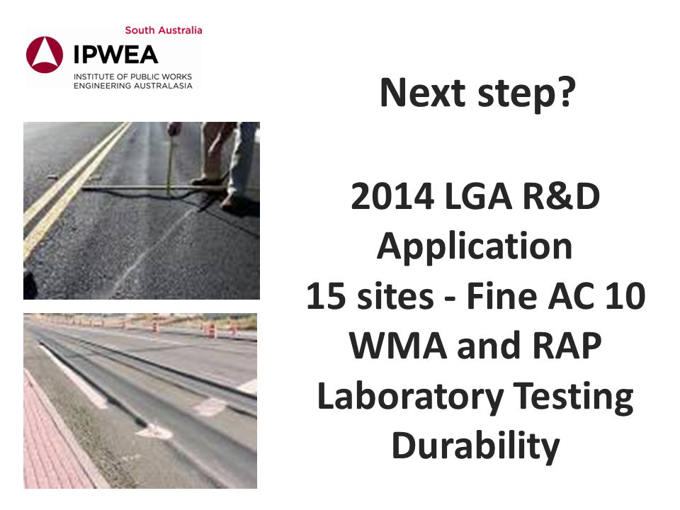 2014 LGA R&D Application 15 sites - Fine AC 10 WMA and RAP Laboratory Testing Durability Next step