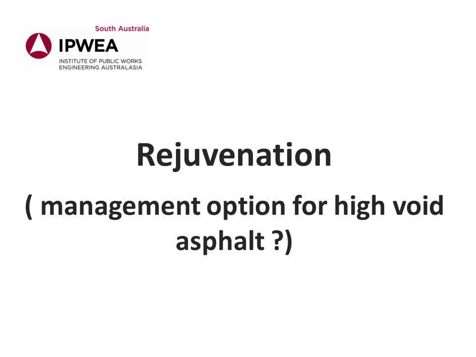 Rejuvenation ( management option for high void asphalt )