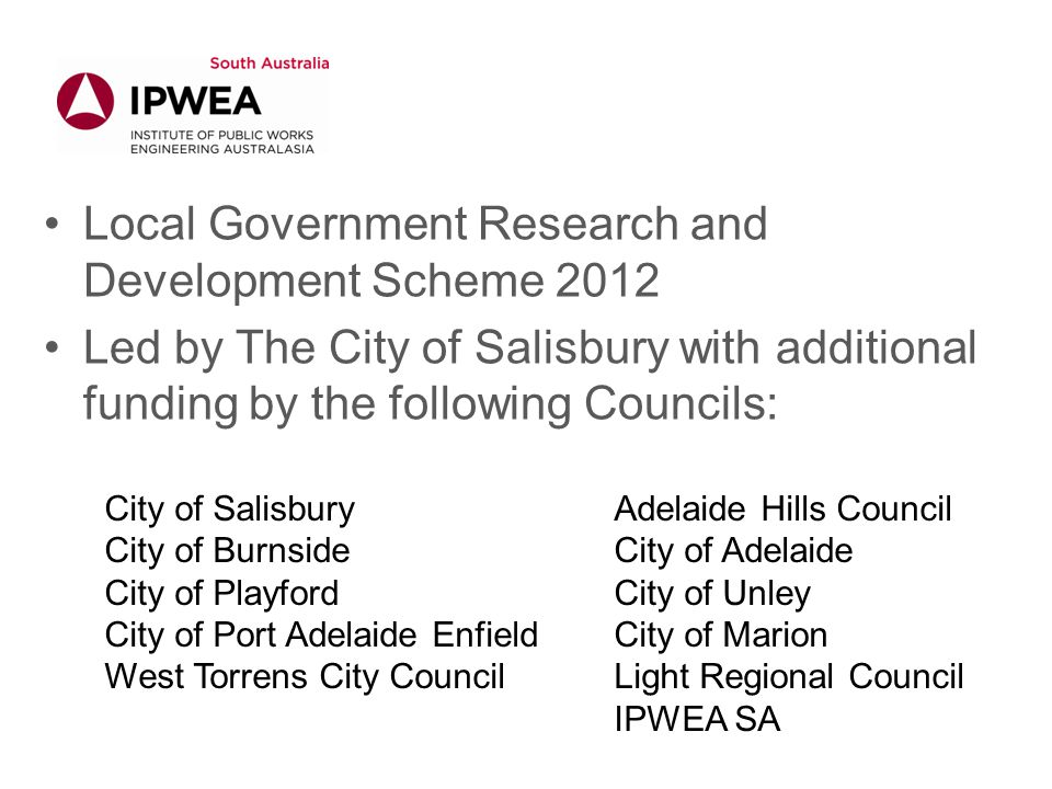 Local Government Research and Development Scheme 2012 Led by The City of Salisbury with additional funding by the following Councils: City of Salisbur