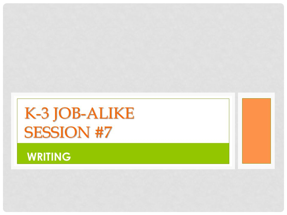 K-3 JOB-ALIKE SESSION #7 WRITING