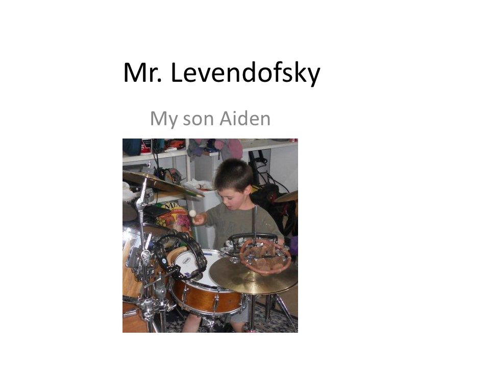 Mr. Levendofsky My son Aiden