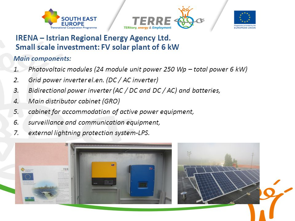 Main components: 1.Photovoltaic modules (24 module unit power 250 Wp – total power 6 kW) 2.Grid power inverter el.en.