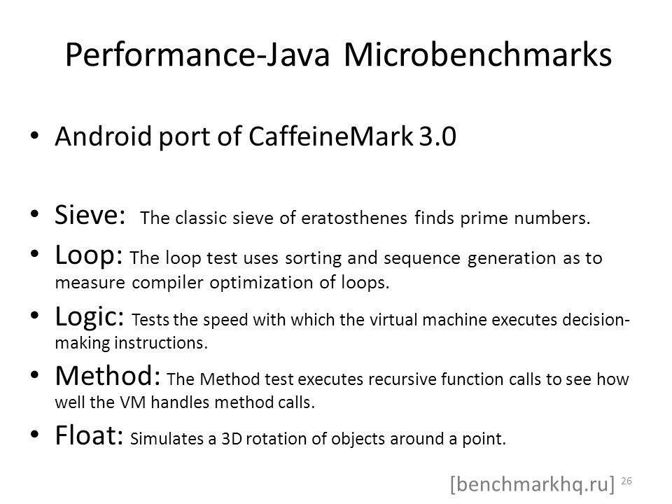 Performance-Java Microbenchmarks Android port of CaffeineMark 3.0 Sieve: The classic sieve of eratosthenes finds prime numbers.
