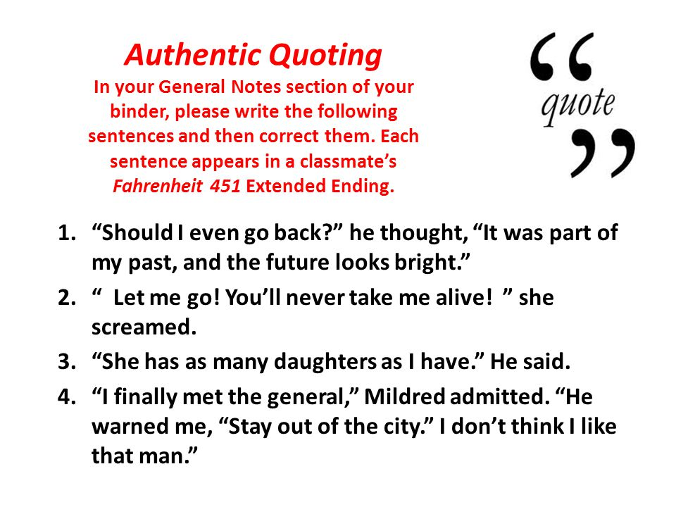 Authentic Quoting In your General Notes section of your binder, please write the following sentences and then correct them.