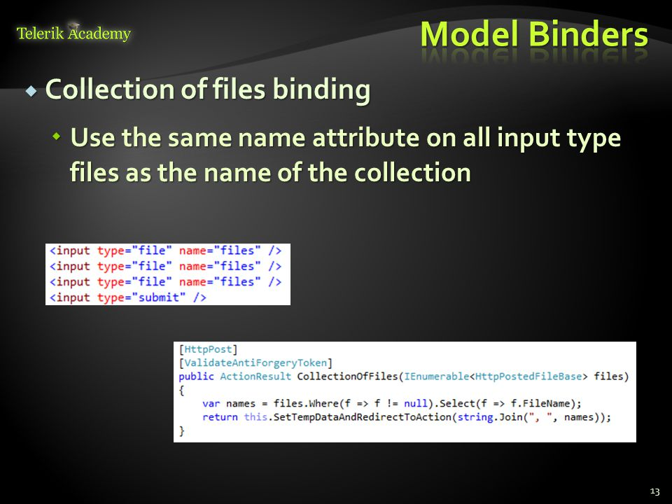  Collection of files binding  Use the same name attribute on all input type files as the name of the collection 13