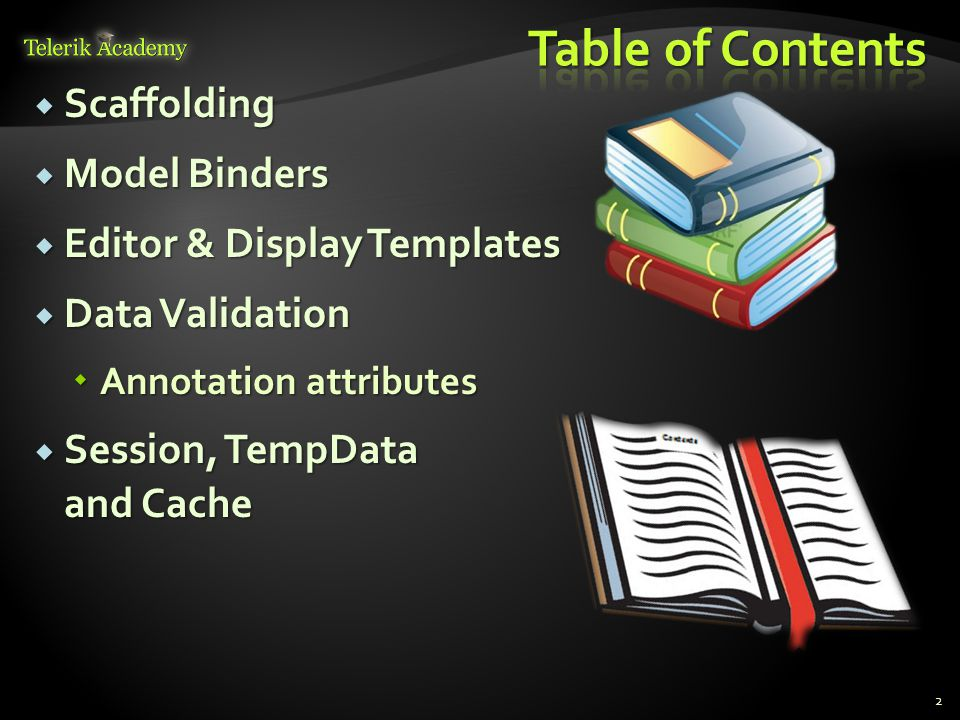  Scaffolding  Model Binders  Editor & Display Templates  Data Validation  Annotation attributes  Session, TempData and Cache 2