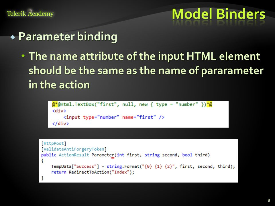  Parameter binding  The name attribute of the input HTML element should be the same as the name of pararameter in the action 8