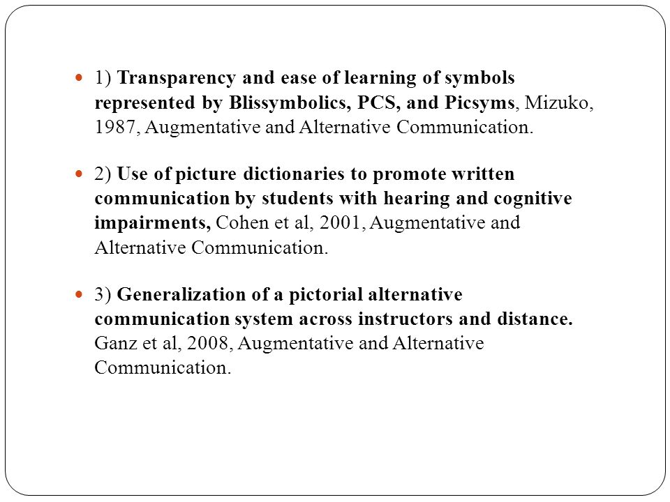 1) Transparency and ease of learning of symbols represented by Blissymbolics, PCS, and Picsyms, Mizuko, 1987, Augmentative and Alternative Communicati