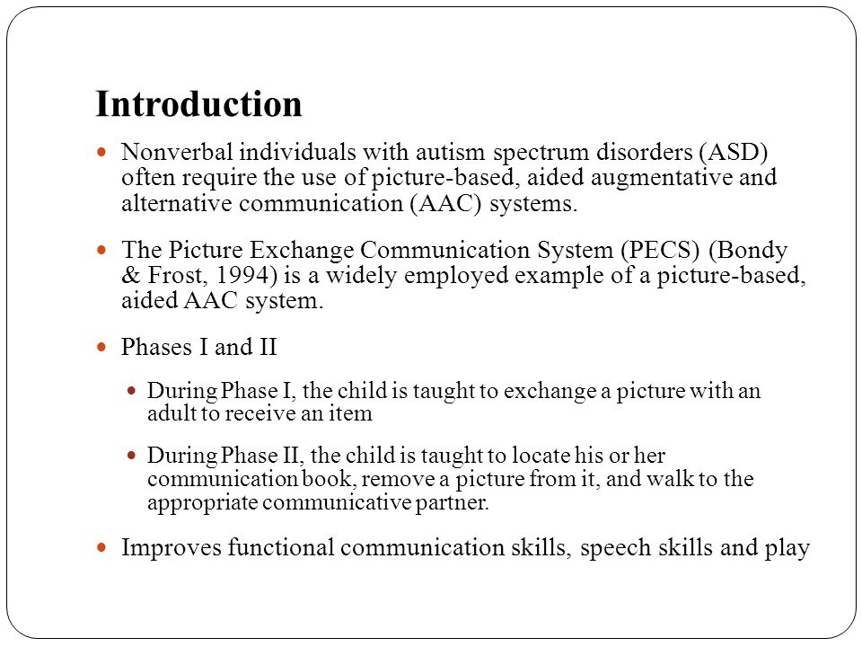 Introduction Nonverbal individuals with autism spectrum disorders (ASD) often require the use of picture-based, aided augmentative and alternative com