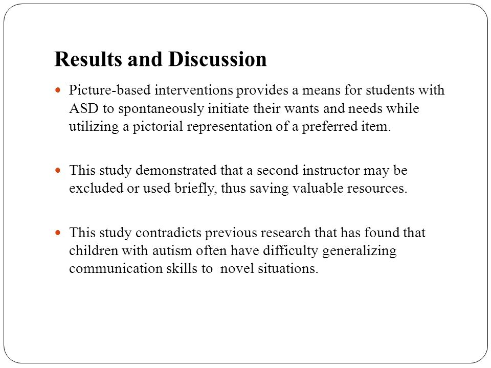 Results and Discussion Picture-based interventions provides a means for students with ASD to spontaneously initiate their wants and needs while utiliz