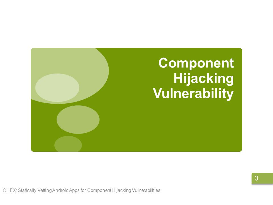 More complex view CHEX: Statically Vetting Android Apps for Component Hijacking Vulnerabilities 14 GetLastLocation (Sensitive Source) Message (Input Source) currLoc (GV) SendParams (Transit sink) params (Transit Source) HTTPClient Execute (critical sink) currLoc (GV) Entry Point Handle Message Background, New thread