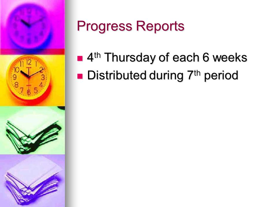 Progress Reports 4 th Thursday of each 6 weeks 4 th Thursday of each 6 weeks Distributed during 7 th period Distributed during 7 th period