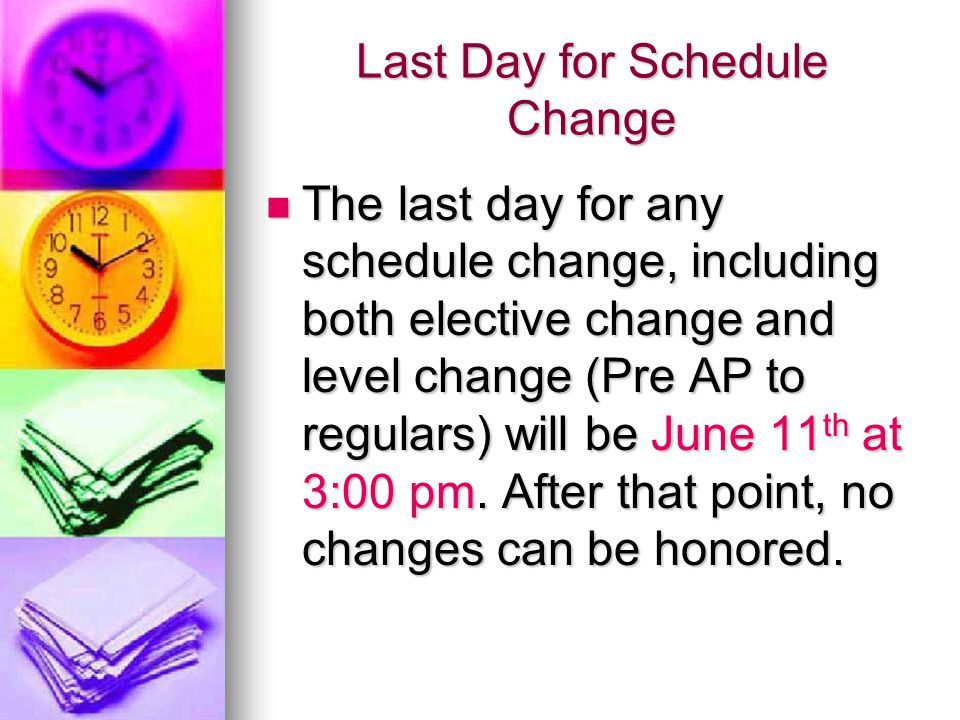 Last Day for Schedule Change The last day for any schedule change, including both elective change and level change (Pre AP to regulars) will be June 1