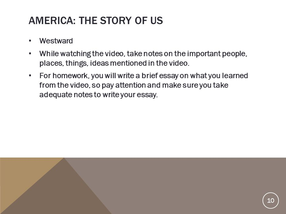 AMERICA: THE STORY OF US Westward While watching the video, take notes on the important people, places, things, ideas mentioned in the video. For home