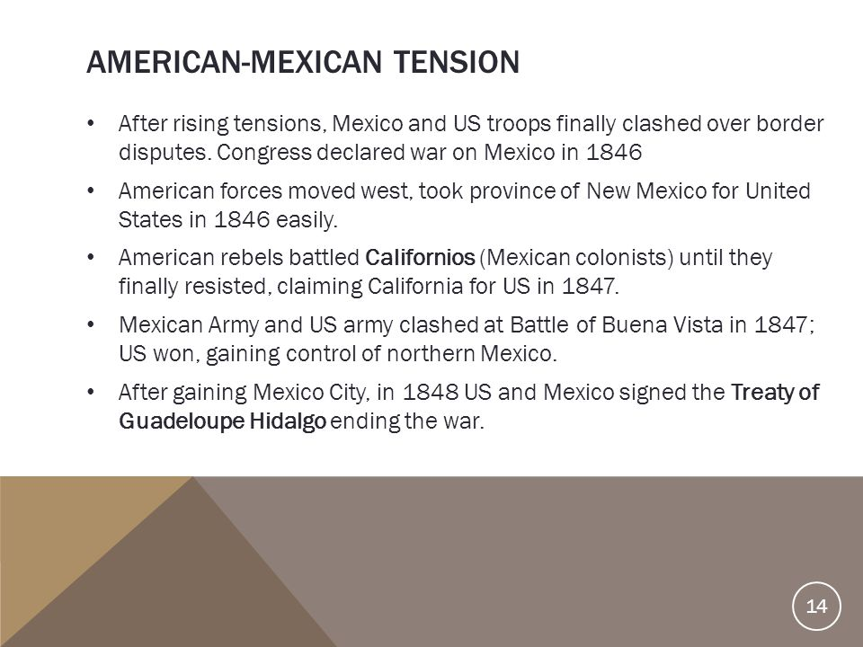 AMERICAN-MEXICAN TENSION After rising tensions, Mexico and US troops finally clashed over border disputes. Congress declared war on Mexico in 1846 Ame