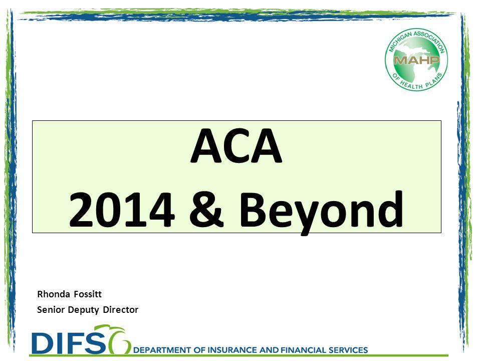 ACA 2014 & Beyond Rhonda Fossitt Senior Deputy Director