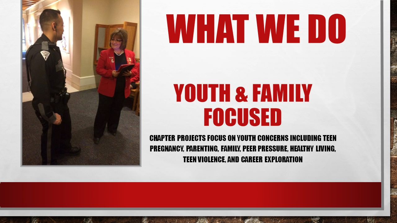 YOUTH & FAMILY FOCUSED CHAPTER PROJECTS FOCUS ON YOUTH CONCERNS INCLUDING TEEN PREGNANCY, PARENTING, FAMILY, PEER PRESSURE, HEALTHY LIVING, TEEN VIOLE