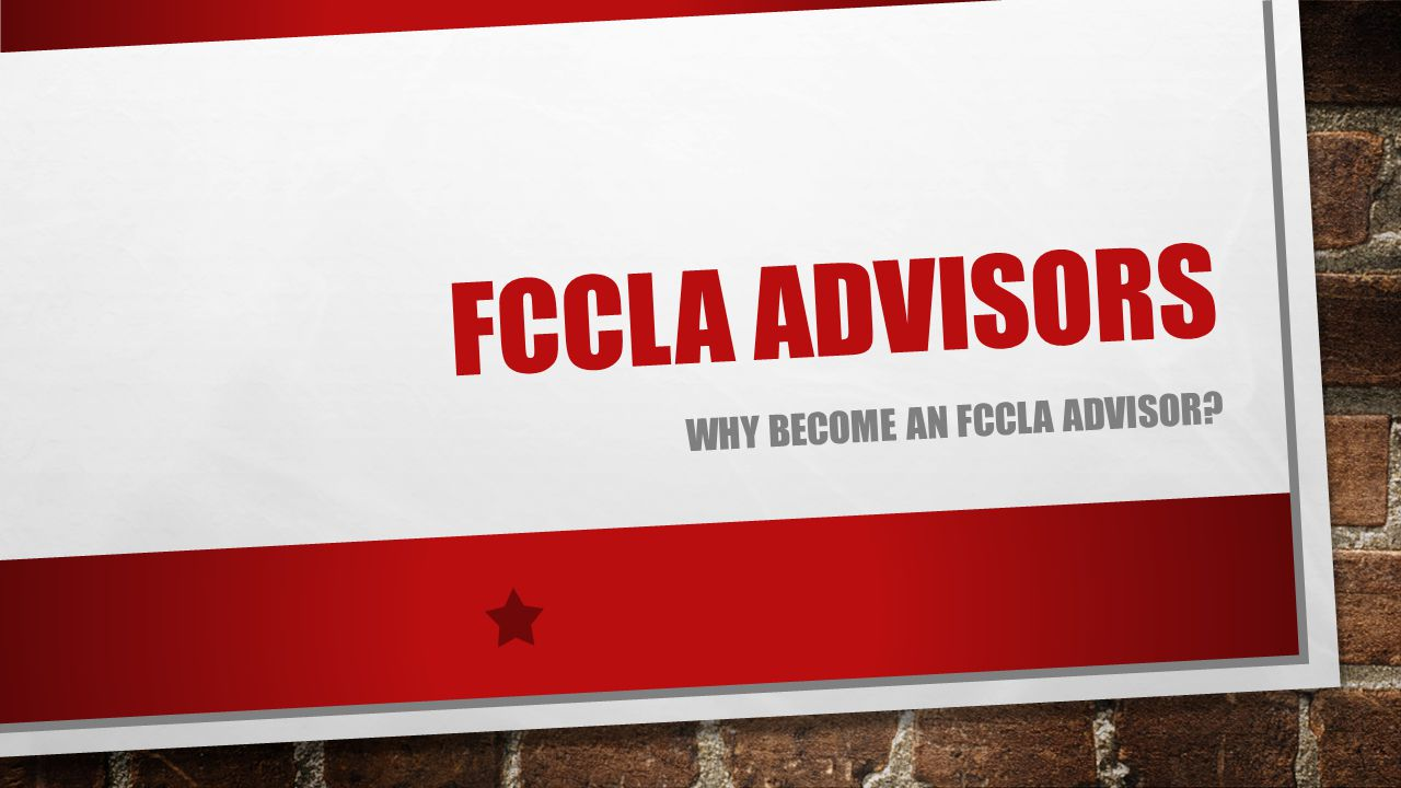 FCCLA ADVISORS WHY BECOME AN FCCLA ADVISOR?