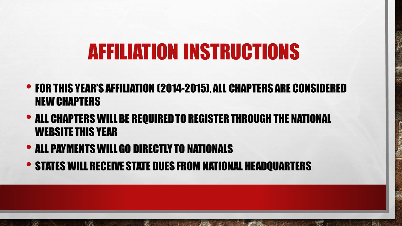 AFFILIATION INSTRUCTIONS FOR THIS YEAR'S AFFILIATION (2014-2015), ALL CHAPTERS ARE CONSIDERED NEW CHAPTERS ALL CHAPTERS WILL BE REQUIRED TO REGISTER T