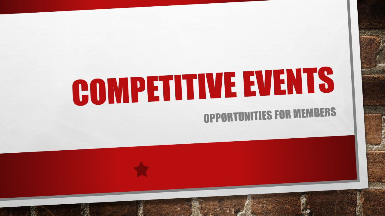 COMPETITIVE EVENTS OPPORTUNITIES FOR MEMBERS